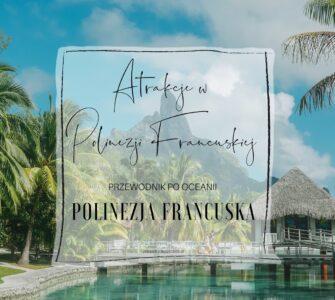 Co warto zobaczyć w Polinezji Francuskiej
