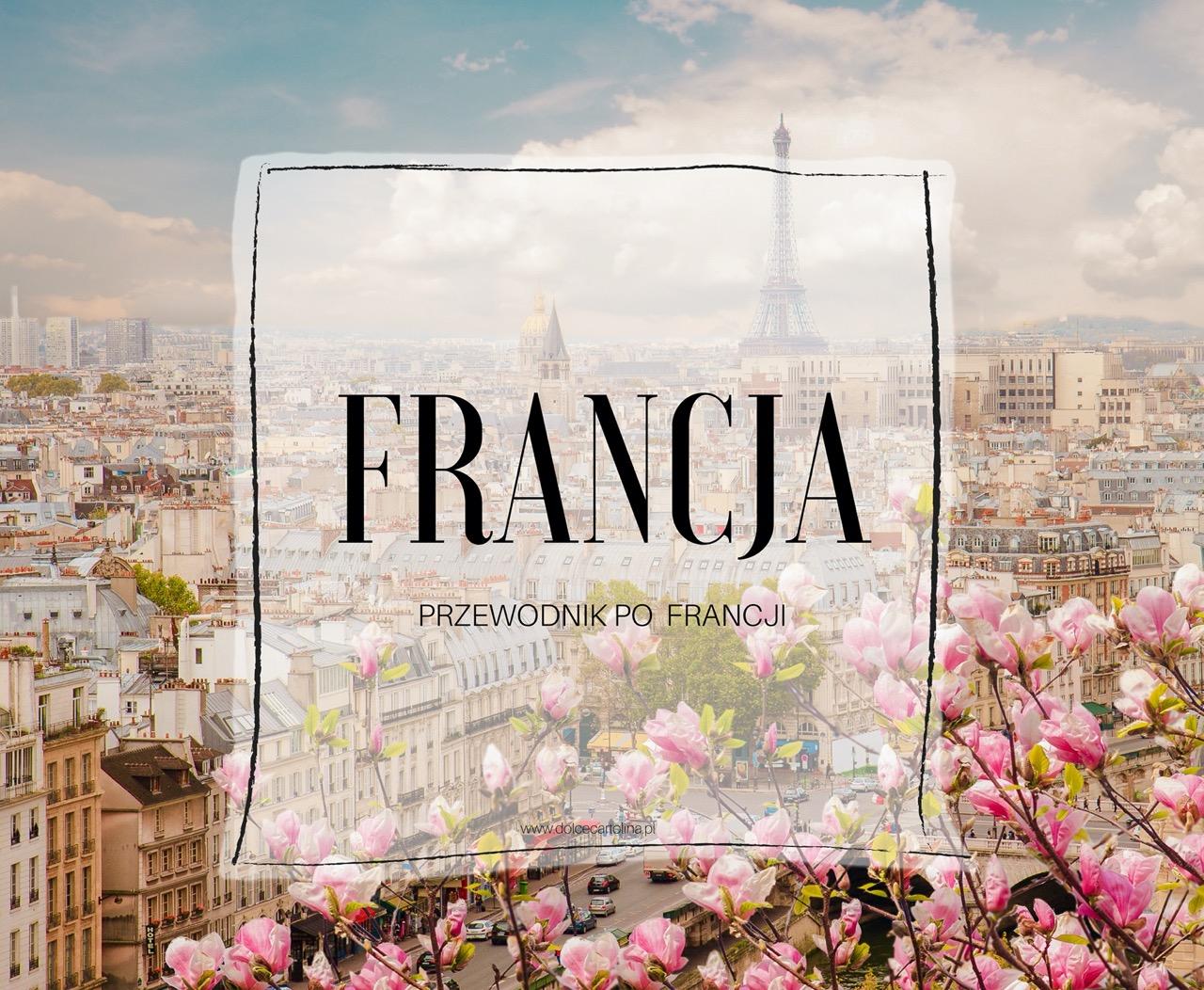 francja przewodnik co zobaczyc we francji atrakcje we francji