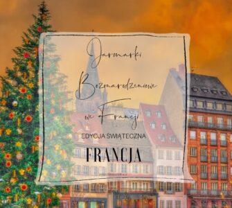 Jarmarki Bożonarodzeniowe we Francji.