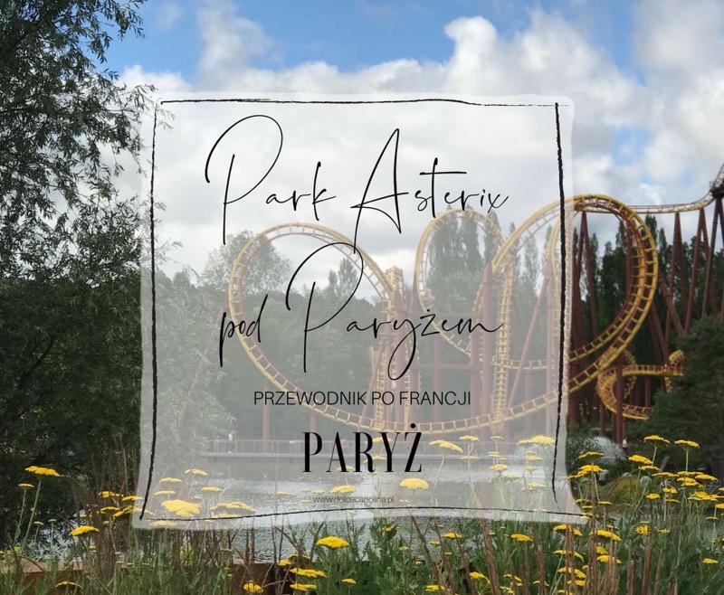 park asterix pod paryzem bilety dojazd zwiedzanie
